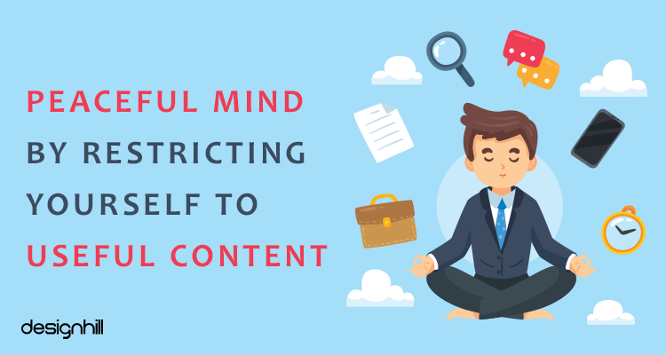 Peaceful Mind by Restricting Yourself To Useful Content