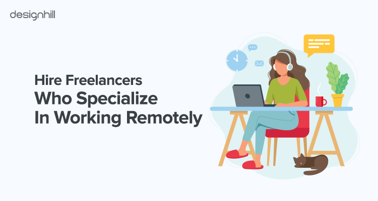 Hire Freelancers Who Specialize In Working Remotely