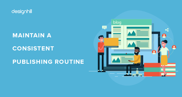 Maintain A Consistent Publishing Routine