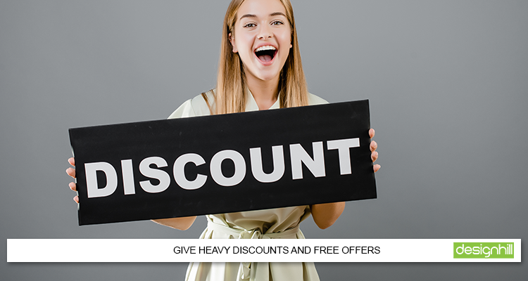 Give Heavy Discounts And Free Offers