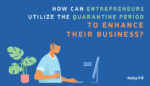 Entrepreneurs Utilize The Quarantine Period