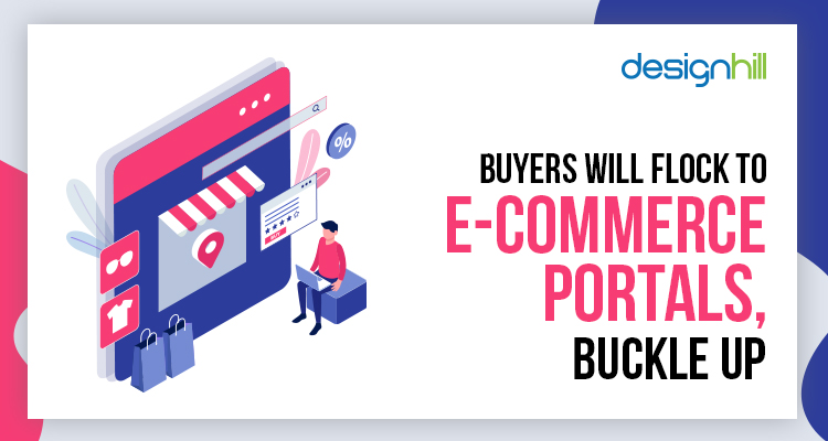 Buyers Will Flock To E-commerce Portals, Buckle Up