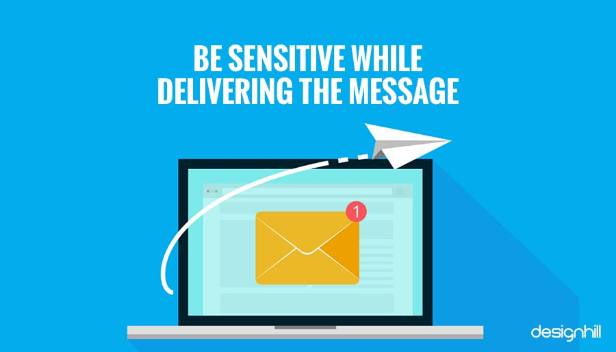 Be Sensitive While Delivering The Message