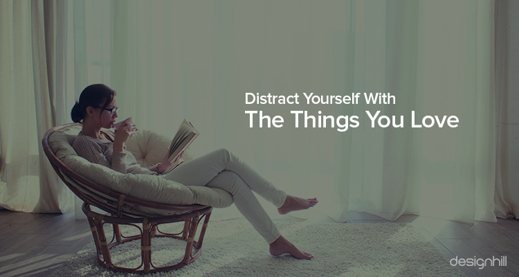 Distract Yourself With The Things You Love