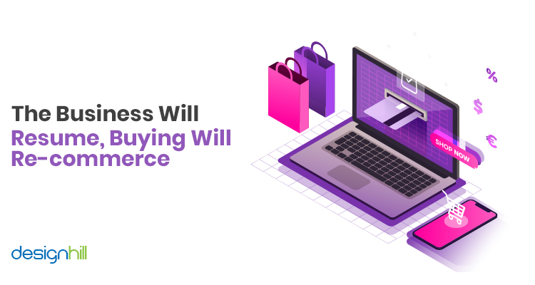 The Business Will Resume, Buying Will Re-commerce
