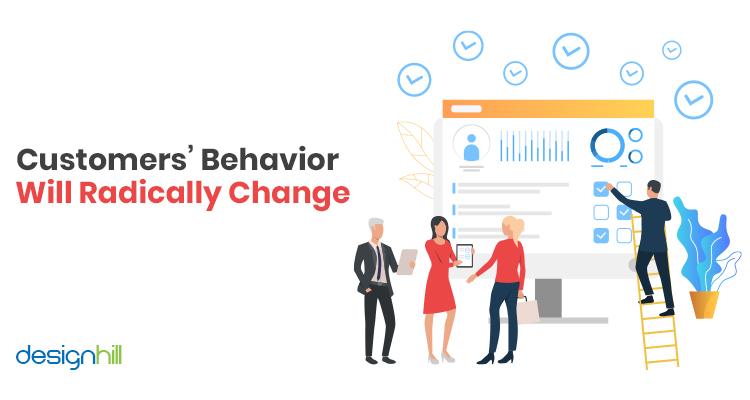 Customers' Behavior Will Radically Change