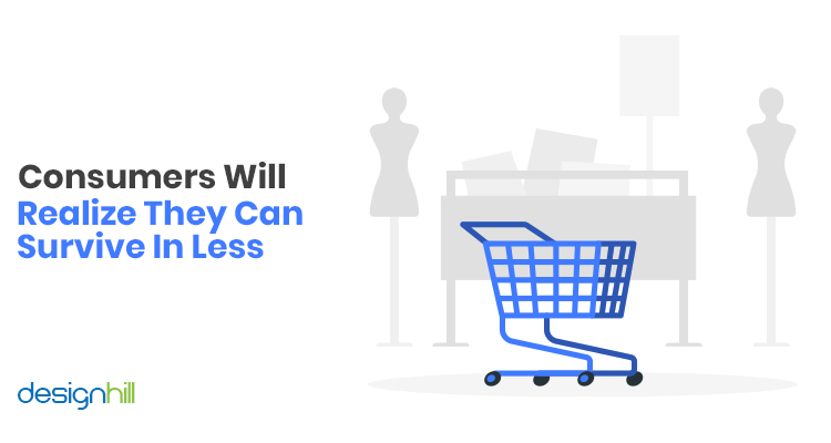 Consumers Will Realize They Can Survive In Less