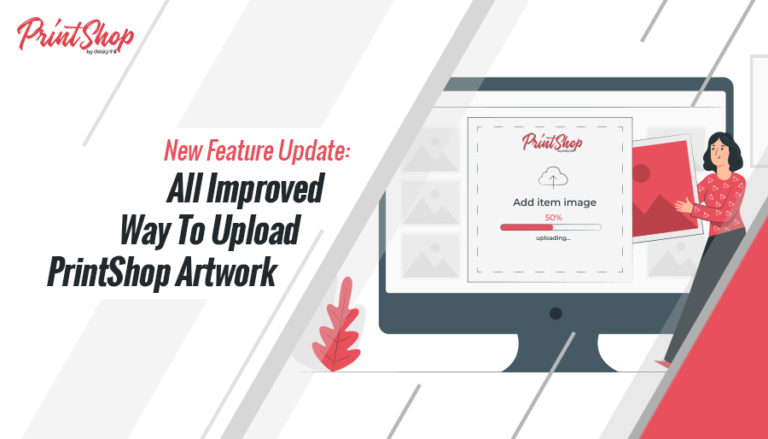 New Feature Update: All Improved Way To Upload PrintShop Artwork