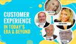 Customer Experience In Today's Era & Beyond