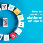 Choose the Perfect Social Media Platform For Online Business