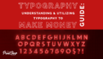 Typography Guide: Understanding & Utilizing Typography To Make Money