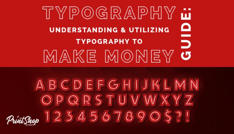 Typography Guide: Understanding & Utilizing Typography To Make Money