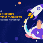 Entrepreneurs Use Custom T-Shirts For Startup Business Marketing