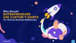 Entrepreneurs Use Custom T-Shirts For Startup Business Marketing