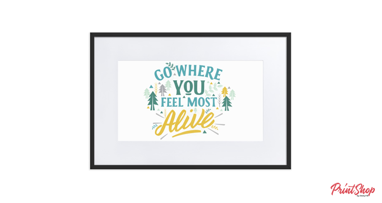 GO WHERE YOU FEEL MOST ALIVE wall framed poster