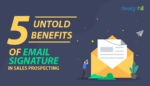 Untold Benefits Of Email Signature In Sales Prospecting