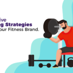 Effective Marketing Strategies To Grow Your Fitness Brand
