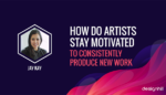 How Do Artists Stay Motivated