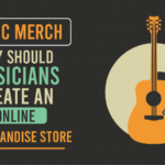 Music Merch - Why Should Musicians Create An Online Merchandise Store