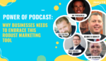Power Of Podcast - Why Businesses Needs To Embrace This Robust Marketing Tool